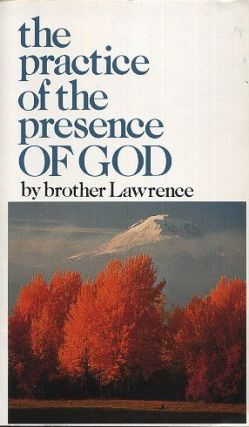 THE PRACTICE OF THE PRESENCE OF GOD. Brother Lawrence.
