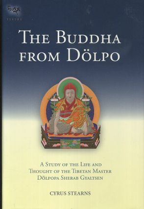 THE BUDDHA FROM DOLPO; A Study of the Life and Thought of the Tibetan Master Dolpopa Sherab Gyaltsen. Cyrus Stearns.