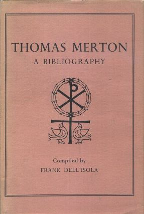THOMAS MERTON: A BIBLIOGRAPHY. Frank Dell'isola