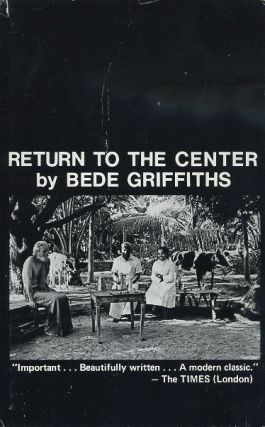 RETURN TO THE CENTER. Bede Griffiths.