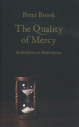 THE QUALITY OF MERCY; Reflections on Shakespeare. Peter Brook