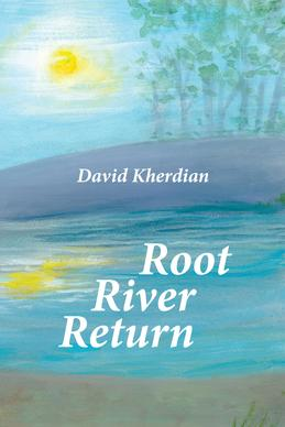ROOT RIVER RETURN; A Memoir. David Kherdian