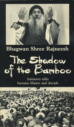 THE SHADOW OF THE BAMBOO.; Initiation Talks between Master and Disciple. Bhagwan Shree Rajneesh.