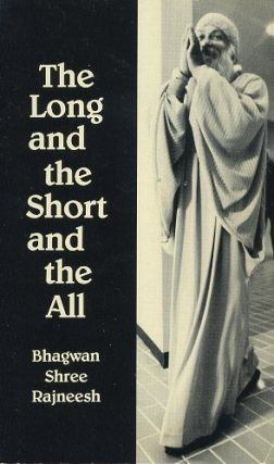 THE LONG AND THE SHORT AND THE ALL.; Excerpt from Early Discourses and Letters. Bhagwan Shree Rajneesh.