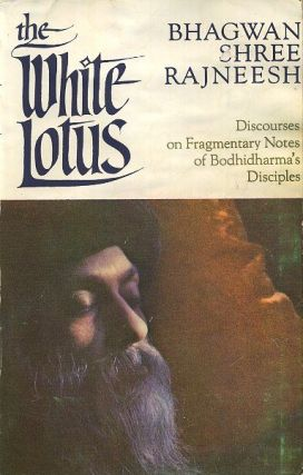 THE WHITE LOTUS; Discourses on Fragmentary Notes of Bodhidharma's Disciples. Bhagwan Shree Rajneesh.