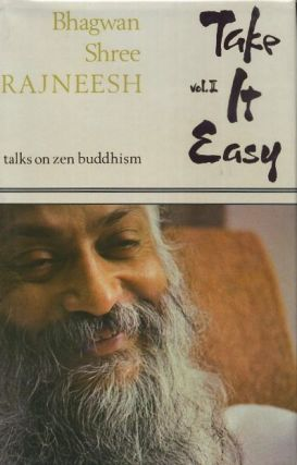 TAKE IT EASY, VOL. II.; 13 Discourses based on the doka of Zen Master Ikkyu. Bhagwan Shree Rajneesh.