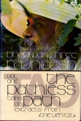 TAO THE PATHLESS PATH: VOLUME ONE; Talks on Extracts from 'The Lieh Tzu'. Bhagwan Shree Rajneesh.