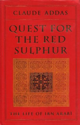 QUEST FOR RED SULPHUR; The Life of Ibn 'Arabi. Claude Addas
