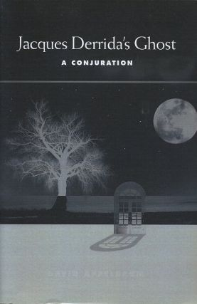 JACQUES DERRIDA'S GHOST; A Conjuration. David Appelbaum