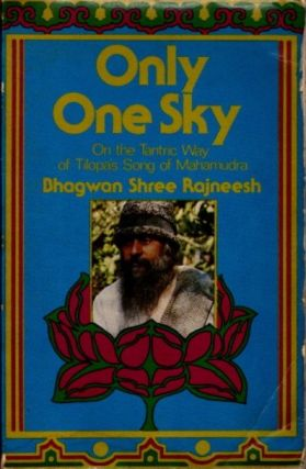 ONLY ONE SKY; On the Tantric Way of Tilopa's Song of Mahamudra. Bhagwan Shree Rajneesh.