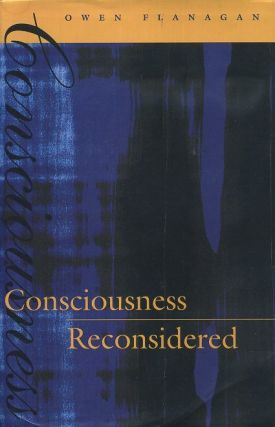 CONSCIOUSNESS RECONSIDERED. Owen Flanagan