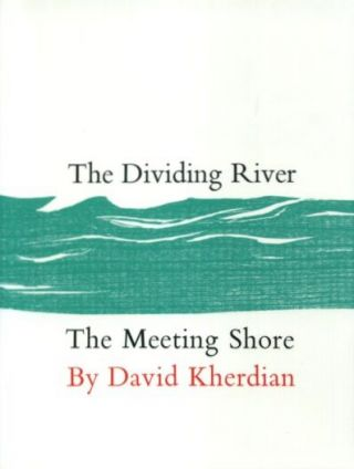 THE DIVIDING RIVER ; THE MEETING SHORE. David Kherdian.