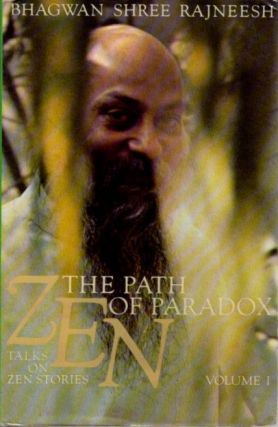 ZEN THE PATH OF PARADOX; TALKS ON ZEN, VOLUME 1. Bhagwan Shree Rajneesh.