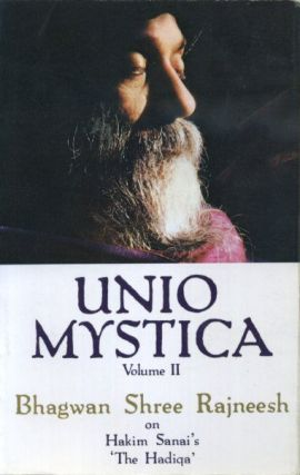 UNIO MYSTICA, VOLUME II; Talks on Hakim Sanai's 'The Hadiqa'. Bhagwan Shree Rajneesh.