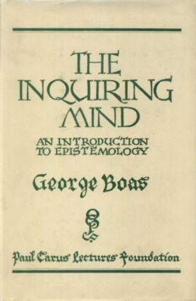 THE INQUIRING MIND; An Introduction to Epistemology. George Boas.