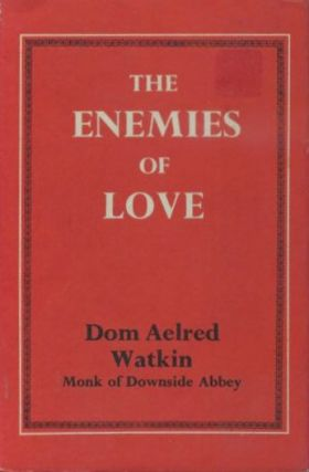 THE ENEMIES OF LOVE. Dom Aelred Watkin.