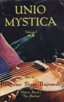 UNIO MYSTICA, VOLUME I; Talks on Hakim Sanai's 'The Hadiqa'. Bhagwan Shree Rajneesh