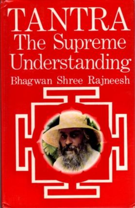 TANTRA: THE SUPREME UNDERSTANDING. Bhagwan Shree Rajneesh.