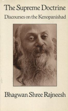 THE SUPREME DOCTRINE; Discourses on the Kenopanishad. Bhagwan Shree Rajneesh.