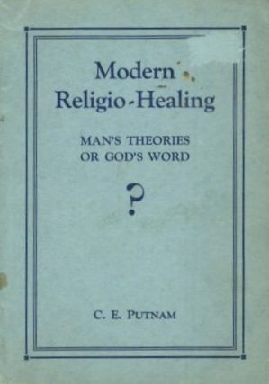 MODERN RELIGIO-HEALING: Man' Secret or God's Word? C. E. Putnam