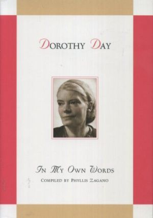 DOROTHY DAY: IN MY OWN WORDS. Dorothy Day, Phyllis Zagano.