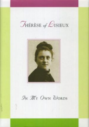 THERESE OF LISEAUX: IN MY OWN WORDS. Therese of Lisieux, Judith A. Bauer.