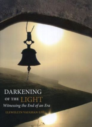DARKENING OF THE LIGHT; Witnessing the End of an Era. Llewellyn Vaughen-Lee.