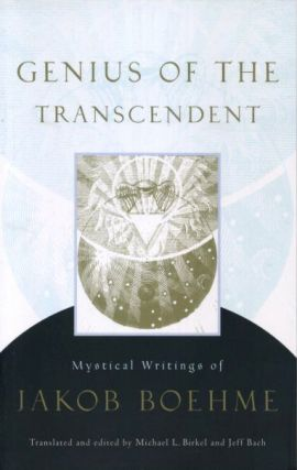 GENIUS OF THE TRANSCENDENT; Mystical Writings of Jakob Boehme. Jakob Boehme