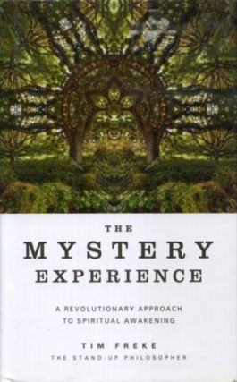 THE MYSTERY EXPERIENCE; A Revolutionary Approach to Spiritual Awakening. Tim Freke