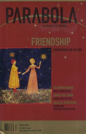 FRIENDSHIP: PARABOLA, VOLUME 29, NO. 4; WINTER 2004. Patty de Llosa, Christopher Bamford, Coleman Barks, Hazrat Inyat Khan, Lorraine Kisley.
