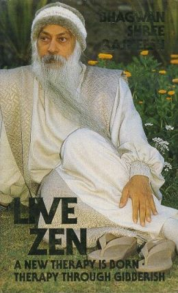 LIVE ZEN; A New Therapy is Born - Therapy through Gibberish. Bhagwan Shree Rajneesh.