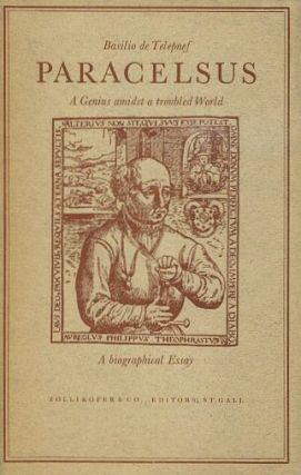 PARACELSUS; A Genius Amidst a Troubled World. Basilio de Telepnef