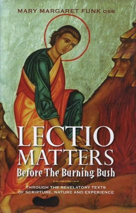 LECTIO MATTERS; Before the Burning Bush. Mary Margaret Funk.
