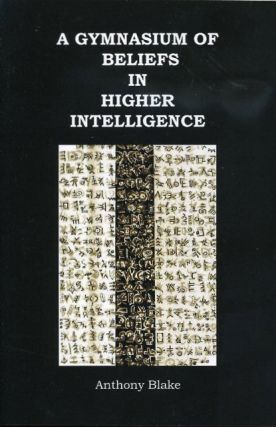 A GYMNASIUM OF BELIEFS IN HIGHER INTELLIGENCE. Anthony Blake.