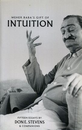 MEHER BABA'S GIFT OF INTUITION; Fifteen Essays. Don Stevens, etc.