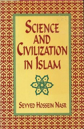 SCIENCE AND CIVILIZATION IN ISLAM. Seyyed Hossein Nasr