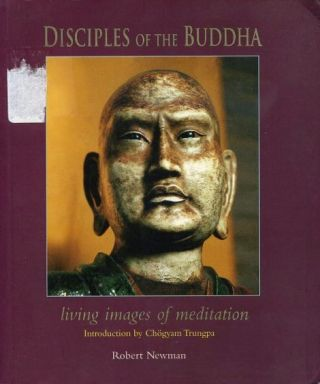 DISCIPLES OF THE BUDDHA; Living Images of Meditation. Robert Newman.