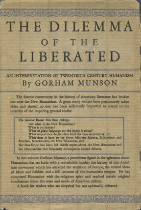 THE DILEMMA OF THE LIBERATED; An Interpretation of Twentieth Century Humanism. Gorham Munson.