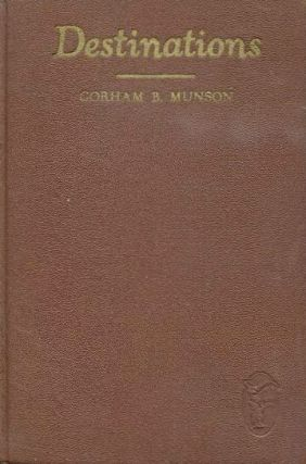 DESTINATIONS; A Canvas of American Literature Since 1900. Gorham Munson.
