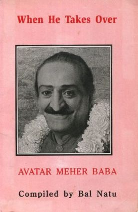 WHEN HE TAKES OVER: AVATAR MEHER BABA. Bal Natu