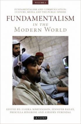 FUNDAMENTALISM IN THE MODERN WORLD, VOLUME 2; Fundamentalism and Communication: Culture, Media...