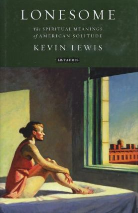 LONESOME; The Spiritual Meanings of American Solitude. Kevin Lewis.