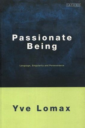 PASSIONATE BEING; Language, Singularity and Perseverance. Yve Lomax