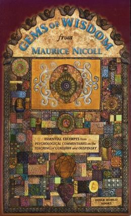 GEMS OF WISDOM FROM MAURICE NICOLL; Essential Excerpts from Psychological Commentaries on the Teachings of Gurdjieff and Ouspensky