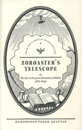 ZOROASTER'S TELESCOPE; The Key to the Great Divinatory Kabbala of the Magi. André-Robert...