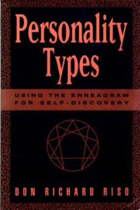 PERSONALITY TYPES: Using the Enneagram for Self-Discovery. Don Richard Riso