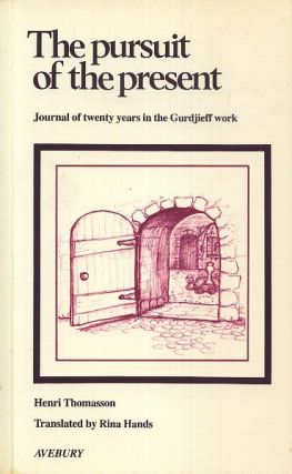 THE PURSUIT OF THE PRESENT: JOURNAL OF TWENTY YEARS IN THE GURDJIEFF WORK.
