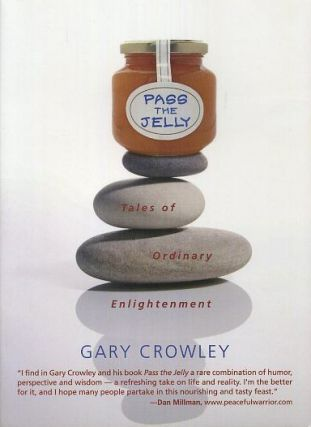 PASS THE JELLY; Tales of Ordinary Enlightenment. Gary Crowley.
