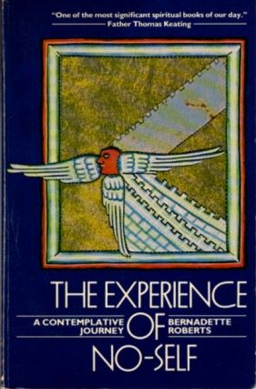 THE EXPERIENCE OF NO-SELF; A Contemplative Journey. Bernadette Roberts.