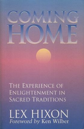 COMING HOME; The Experience of Enlightenment in Sacred Traditions. Lex Hixon.